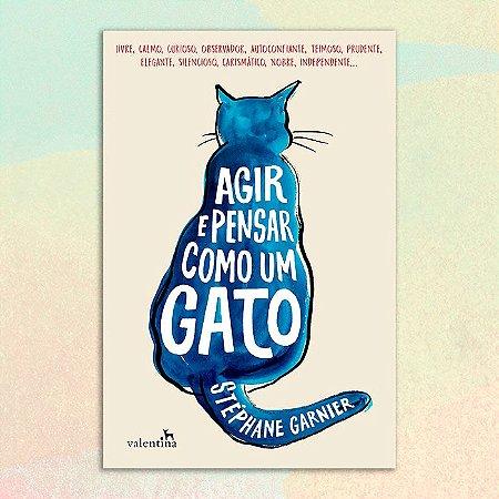 Agir e Pensar como um Gato | Stéphane Garnier