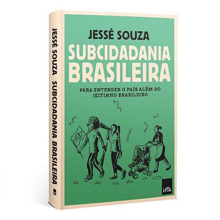 Subcidadania brasileira - Para entender o país além do jeitinho brasileiro