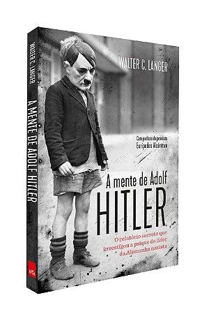 A mente de Adolf Hitler - O relatório secreto que investigou a psique do líder da Alemanha nazista