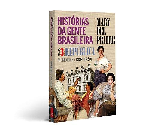 Histórias da gente brasileira - Vol 03 – República: Memórias (1889-1950)