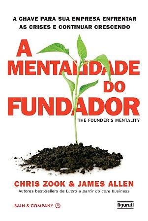 A mentalidade do fundador - A chave para sua empresa enfrentar as crises e continuar vencendo