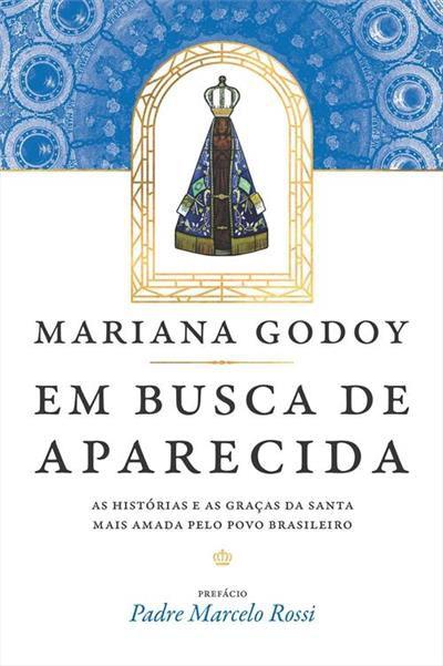 Em busca de Aparecida - As Histórias e as Graças da Santa Mais Amada Pelo Povo Brasileiro