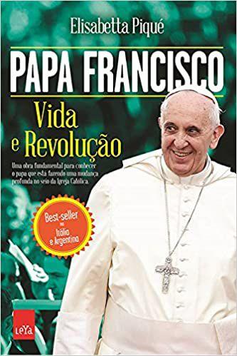 Papa Francisco - Vida e revolução