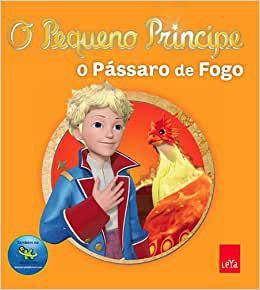 O Pequeno Principe E O Pássaro De Fogo.