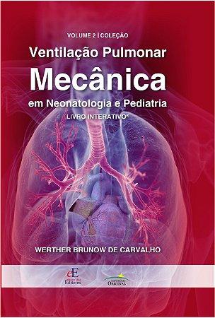 Ventilação pulmonar mecânica em Neonatologia e Pediatria - Volume 2 Interativo