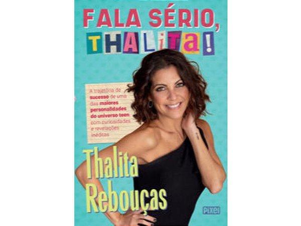 Fala sério, Thalita! - A trajetória de sucesso de uma das maiores personalidades do universo teen, com curiosidades e revelações inéditas