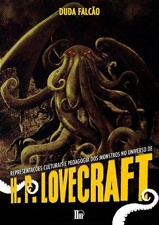 Representações culturais e pedagogia dos monstros no universo de H. P. Lovecraft (Duda Falcão)
