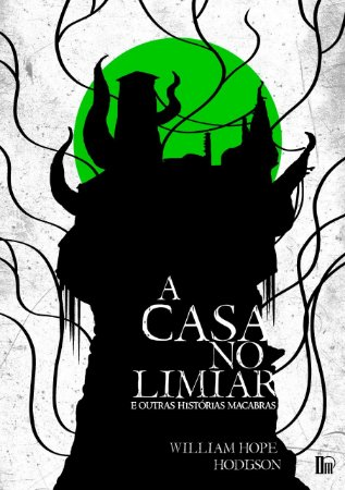 A casa no limiar e outras histórias macabras (William Hope Hodgson)