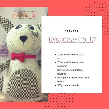 Cachorra Lolly Kit Projeto + Tecidos