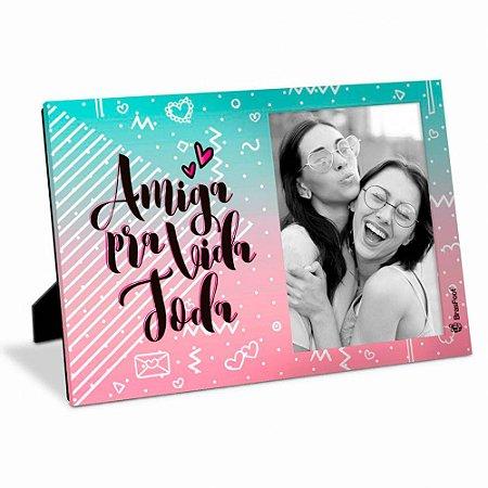 Porta Retrato Amiga Pra Vida Toda 10x15