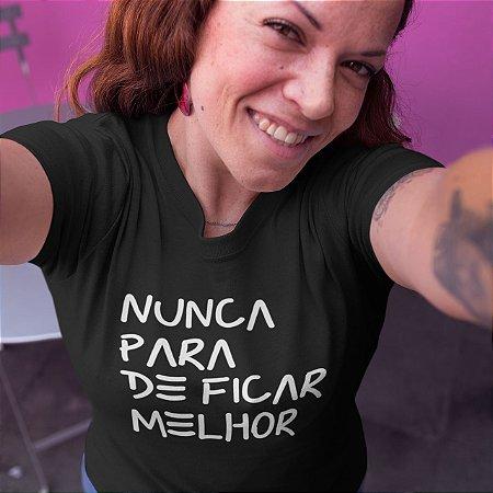 Nunca para de ficar melhor|  t-shirt ou babylook