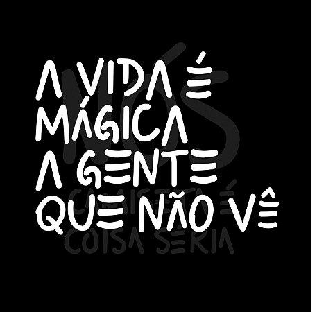 A vida é mágica a gente é que não vê| t-shirt & babylook