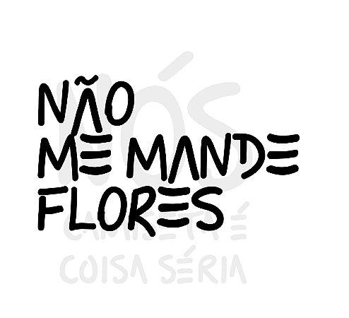 Não me mande flores| t-shirt & babylook