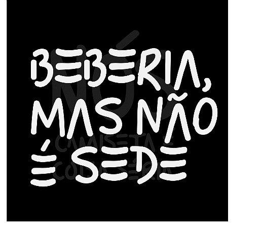 Beberia, mas não é sede| t-shirt & babylook