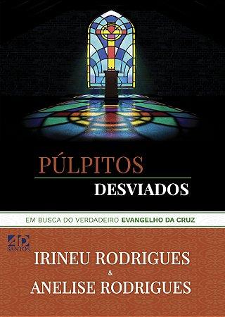 Púlpitos Desviados - Irineu Rodrigues e Anelise Rodrigues