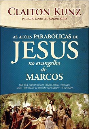 Ações parabólicas de Jesus no Evangelho de Marcos - Claiton Kunz