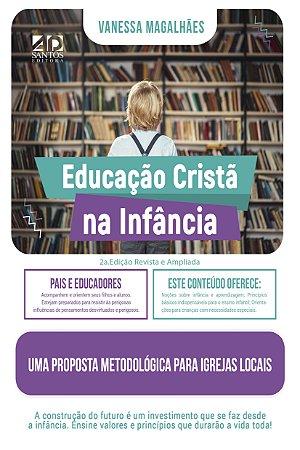 Educação cristã na infância - Vanessa de Magalhães (2a.Edição revista e ampliada)