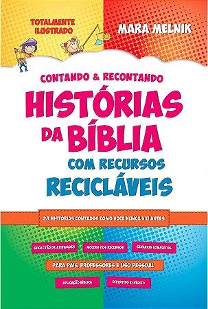Contando & Recontando Histórias da Bíblia com Recursos Recicláveis - Mara Melnik