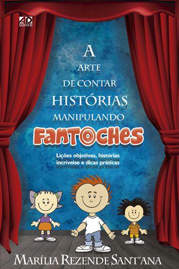 A arte de contar histórias manipulando fantoches - Marília Rezende Sant'Ana