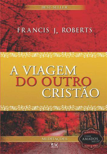 A Viagem do Outro Cristão - Frances J. Roberts