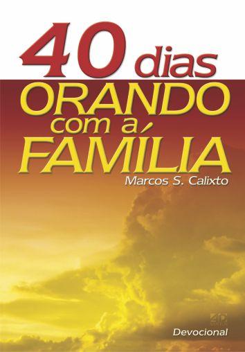 40 Dias Orando com a Família - Marcos S. Calixto