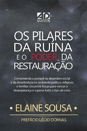 Os Pilares da Ruína e o Poder da Restauração - Elaine Sousa