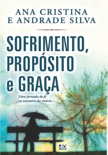 Sofrimento, Propósito e Graça - Ana Cristina e Andrade Silva