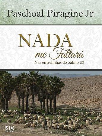 Nada me faltará Nas entrelinhas do Salmo 23 - Paschoal Piragine Jr.
