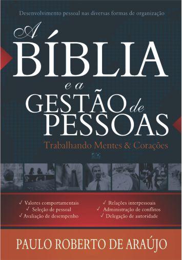 A Bíblia e a Gestão de Pessoas - Paulo Roberto de Araújo