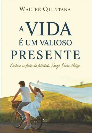A Vida é um Valioso Presente - Walter Quintana
