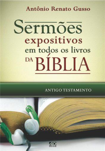 Sermões Expositivos em Todos os Livros da Bíblia Antigo Testamento  -  Antônio Renato Gusso