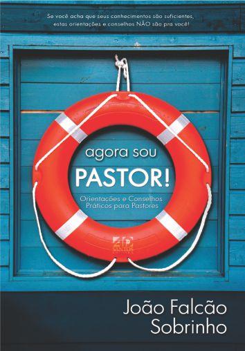 Agora Sou Pastor! - João Falcão Sobrinho