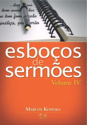Esboços de Sermões Volume IV - Marcos Kopeska