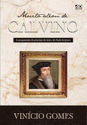 Muito Além de Calvino - O estreitamento da compreensão do Sola Scriptura  -  Vinício Gomes