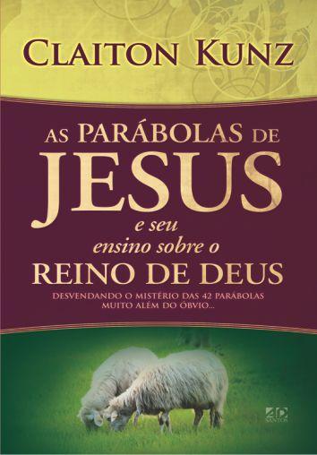 As Parábolas de Jesus e seu Ensino sobre o Reino de Deus - Claiton Kunz