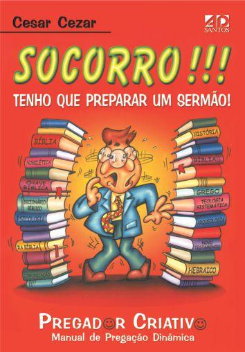 Socorro!!! Tenho que Preparar um Sermão Volume 1 - Cesar Cezar