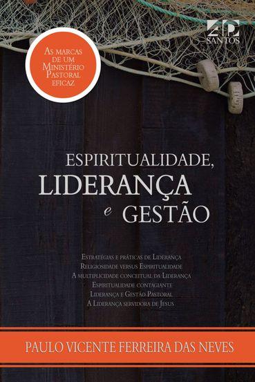 Espiritualidade, Liderança e Gestão  - Paulo Vicente Ferreira das Neves
