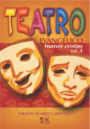 Teatro Evangélico e Humor Cristão Vol. 3 - Wilson Soares Cardoso