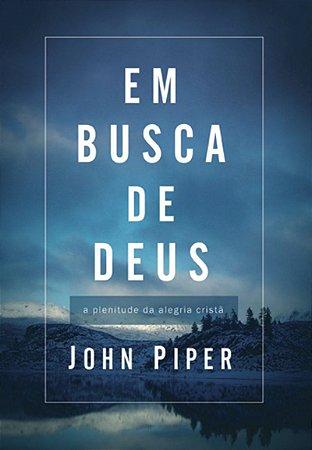 Em busca de Deus (Teologia da alegria)- JOHN PIPER
