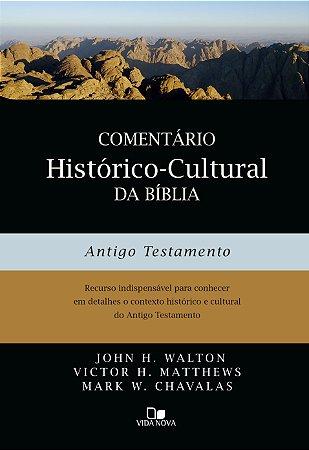 Comentário histórico-cultural da Bíblia: Antigo Testamento - JOHN H. WALTON,VICTOR H. MATTHEWS,MARK W. CHAVALAS