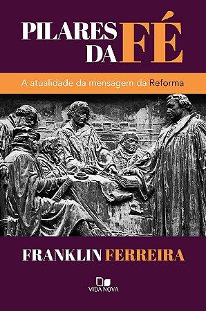 Pilares da fé - FRANKLIN FERREIRA