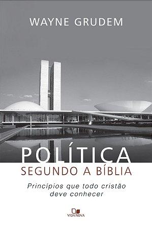 Política segundo a Bíblia - WAYNE GRUDEM