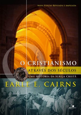 O Cristianismo através dos séculos - EARLE E. CAIRNS