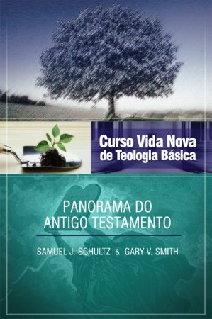 Curso Vida Nova de Teologia básica - Vol. 2 - Panorama do Antigo Testamento -  SAMUEL J. SCHULTZeGARY V. SMITH