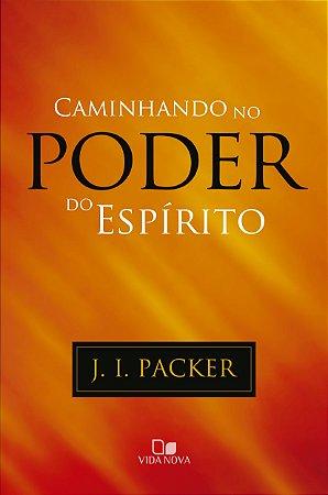 Caminhando no poder do Espírito - J. I. PACKER