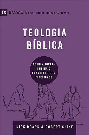 Teologia bíblica - Série 9Marcas  -  NICK ROARK , ROBERT CLINE