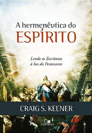 A Hermenêutica do Espírito - CRAIG S. KEENER