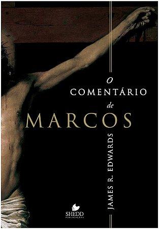 O Comentário de Marcos - JAMES R. EDWARDS