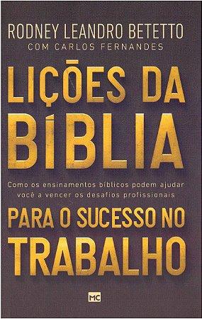 Lições da Biblia para o sucesso no trabalho - Rodney Leandro Betetto