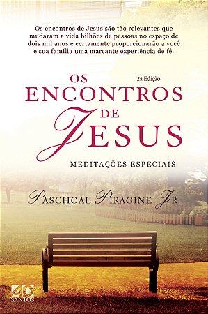 OS ENCONTROS DE JESUS   MEDITAÇÕES ESPECIAIS   PASCHOAL PIRAGINE JR